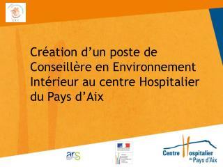 Création d'un poste de Conseillère en Environnement Intérieur au centre Hospitalier du Pays d'Aix