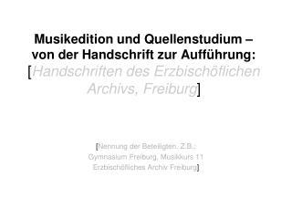 [ Nennung der Beteiligten. Z.B.:  Gymnasium Freiburg, Musikkurs 11