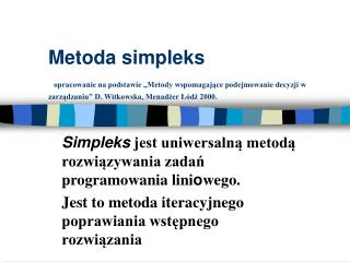 Simpleks  jest uniwersaln? metod? rozwi?zywania zada? programowania lini o wego.