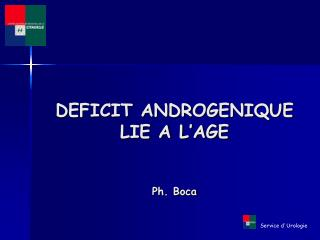 DEFICIT ANDROGENIQUE LIE A L'AGE Ph. Boca