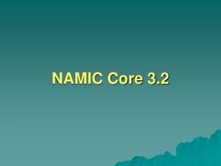 NAMIC Core 3.2