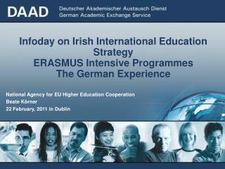 National Agency for EU Higher Education Cooperation Beate K�rner 22 February, 2011 in Dublin