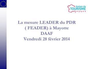 La mesure LEADER du PDR  ( FEADER) à Mayotte DAAF Vendredi 28 février 2014