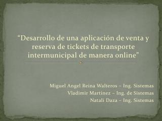 Miguel Angel Reina Walteros – Ing. Sistemas Vladimir  Martinez  – Ing. de Sistemas