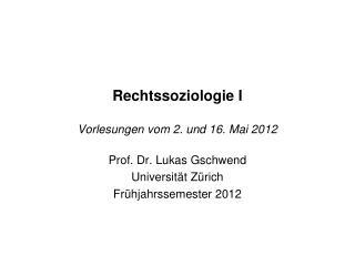 Rechtssoziologie I Vorlesungen vom 2. und 16. Mai 2012