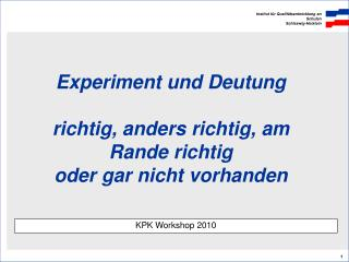 Experiment und Deutung richtig, anders richtig, am Rande richtig oder gar nicht vorhanden