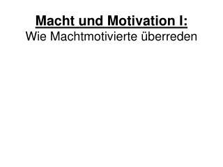Macht und Motivation I: Wie Machtmotivierte überreden