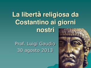 La libert à  religiosa da Costantino ai giorni nostri
