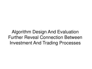 Algorithm Design And Evaluation Further Reveal Connection Between Investment And Trading Processes