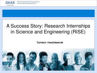 A Success Story:  Research  Internships in Science and Engineering (RISE) Contact: rise@daad.de