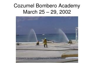 Cozumel Bombero Academy March 25 – 29, 2002
