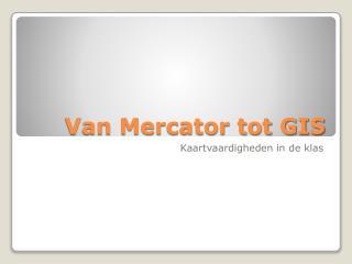 Van Mercator tot GIS