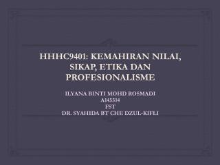 HHHC9401: KEMAHIRAN NILAI, SIKAP, ETIKA DAN PROFESIONALISME
