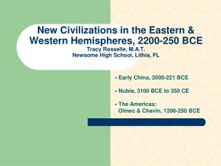 Early China, 2000-221 BCE  Nubia, 3100 BCE to 350 CE  The Americas: