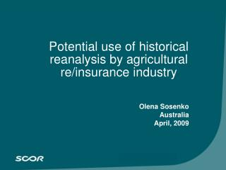 Potential use of historical reanalysis by agricultural re/insurance industry