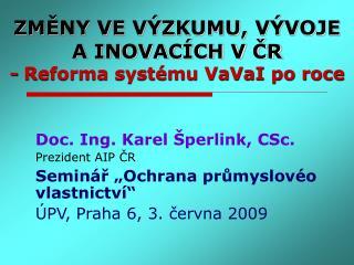 ZMĚNY VE VÝZKUMU, VÝVOJE A INOVACÍCH V ČR - Reforma systému VaVaI po roce