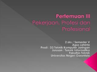 Pertemuan III Pekerjaan, Profesi dan Profesional