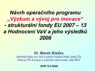 Dr. Marek Blažka Sekretář Rady pro VaV a sekční ředitel Úřadu vlády ČR