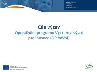 Cíle výzev  Operačního programu Výzkum a vývoj pro inovace (OP VaVpI)