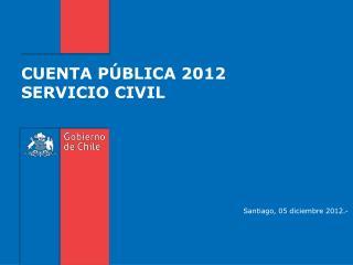 CUENTA PÚBLICA 2012 SERVICIO CIVIL