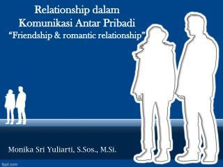 """Relationship dalam Komunikasi Antar Pribadi """"Friendship & romantic relationship"""""""