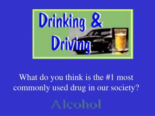 What do you think is the #1 most commonly used drug in our society?