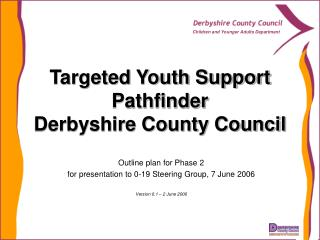Targeted Youth Support Pathfinder Derbyshire County Council