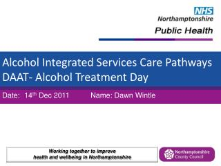 Alcohol Integrated Services Care Pathways  DAAT- Alcohol Treatment Day