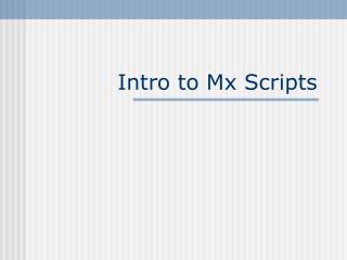Intro to Mx Scripts