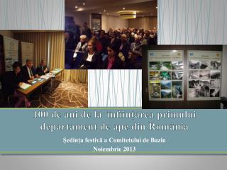 100 de  ani  de la   înființarea primului departament de ape din România