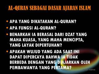 AL-QURAN SEBAGAI DASAR AJARAN ISLAM
