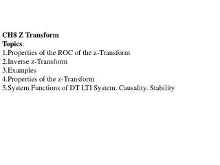 CH8 Z Transform Topics : 1.Properties of the ROC of the z-Transform 2.Inverse z-Transform