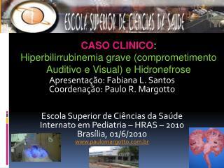 Apresentação: Fabiana L. Santos Coordenação: Paulo R. Margotto