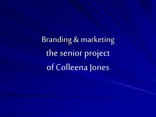 Branding  &  marketing the senior project of Colleena Jones