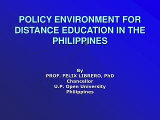 POLICY ENVIRONMENT FOR DISTANCE EDUCATION IN THE PHILIPPINES