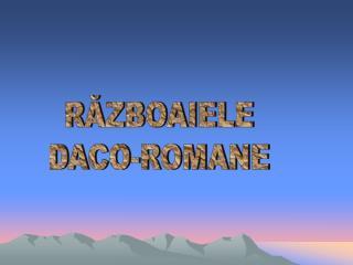 RĂZBOAIELE DACO-ROMANE