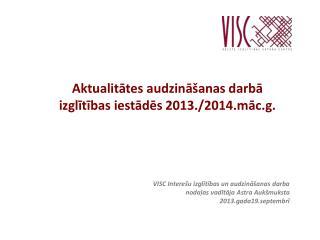 A ktualitātes audzināšanas darbā izglītības iestādēs  2013./ 2014.māc.g.