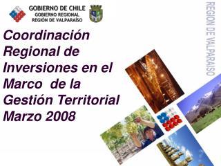 Coordinación Regional de Inversiones en el Marco  de la Gestión Territorial Marzo 2008