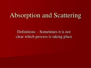 Absorption and Scattering