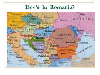 Dov'è  la  Romania?