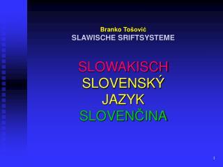 Branko To šović SLAWISCHE  SRIFT SYSTEME SLOWAKISCH SLOVENSK Ý JAZYK SLOVEN Č INA