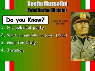 Benito Mussolini                       Totalitarian Dictator