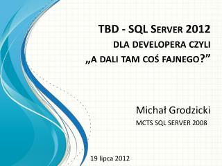 """TBD  - SQL Server 2012  dla  developera czyli  """" a dali tam coś fajnego?"""""""