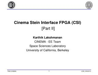 Cinema Stein Interface FPGA (CSI)  [Part II] Karthik Lakshmanan CINEMA - EE Team