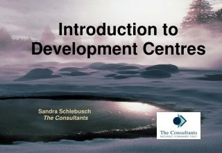 Introduction to Development Centres