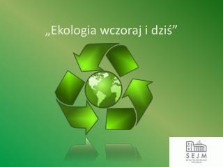 """""""Ekologia wczoraj i dziś"""""""