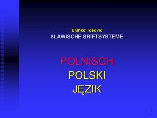 Branko To šović SLAWISCHE  SRIFT SYSTEME POLNISCH POLSKI JĘ ZIK