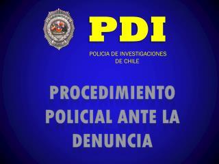PROCEDIMIENTO POLICIAL ANTE LA DENUNCIA