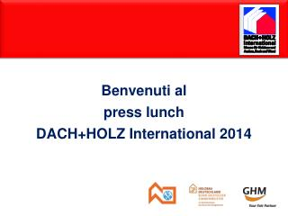 Benvenuti al press lunch DACH+HOLZ International 2014