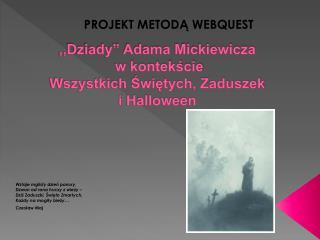 """,,Dziady"""" Adama Mickiewicza  w kontekście  Wszystkich Świętych, Zaduszek            i  Halloween"""